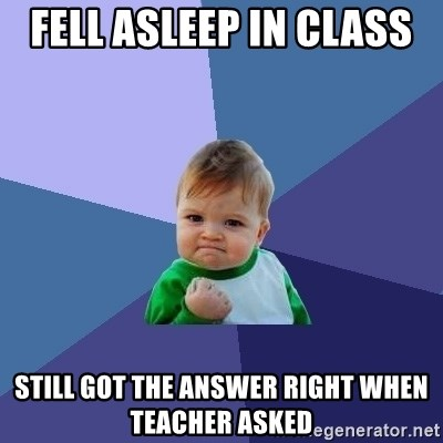Success Kid - fell asleep in class  still got the answer right when teacher asked