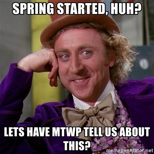 Willy Wonka - SPRING STARTED, HUH? LETS HAVE MTWP TELL US ABOUT THIS?