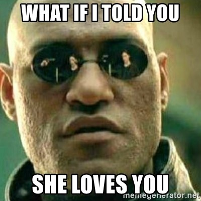What If I Told You - what if i told you she loves you