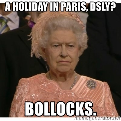 Unimpressed Queen - a holiday in paris, dsly? bollocks.