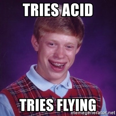 Bad Luck Brian - Tries acid Tries flying
