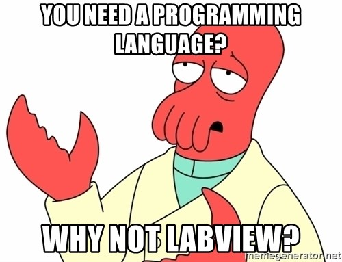 Why not zoidberg? - You need a programming LANGUAGE? why not labview?