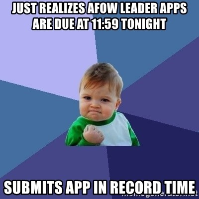 Success Kid - just realizes afow leader apps are due at 11:59 tonight submits app in record time