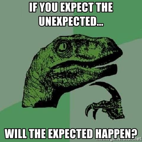 Philosoraptor - If you expect the unexpected... will the expected happen?