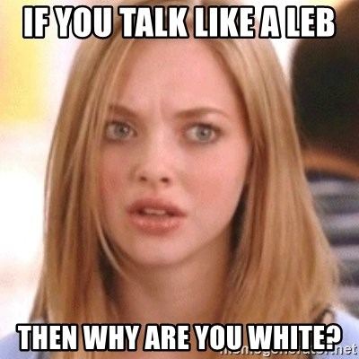 OMG KAREN - if you talk like a leb then why are you white?
