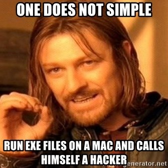 One Does Not Simply - One does not simple run exe files on a mac and calls himself a hacker