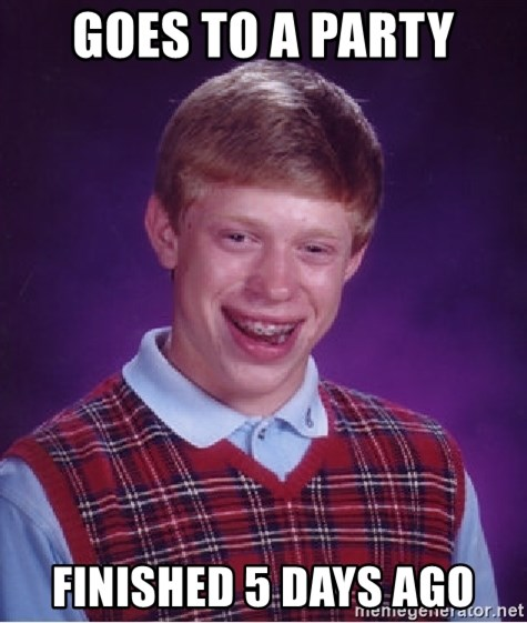 Bad Luck Brian - Goes to a party finished 5 days ago