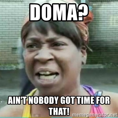 Sweet Brown Meme - DOMA? Ain't nobody got time for that!