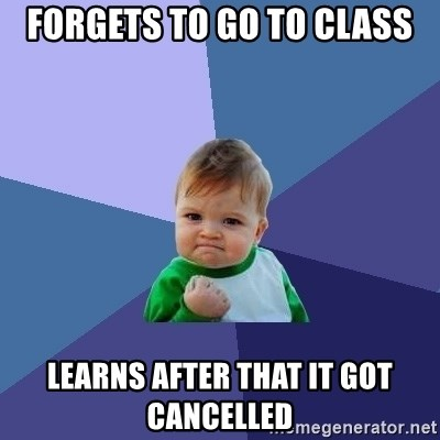 Success Kid - forgets to go to class learns after that it got cancelled
