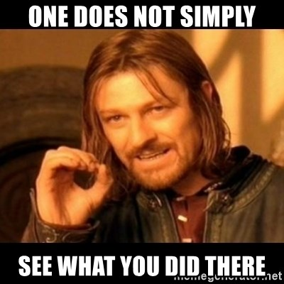 Does not simply walk into mordor Boromir  - One does not simply see what you did there