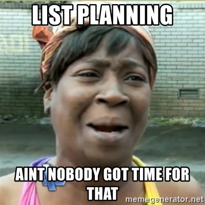 Ain't Nobody got time fo that - list planning aint nobody got time for that