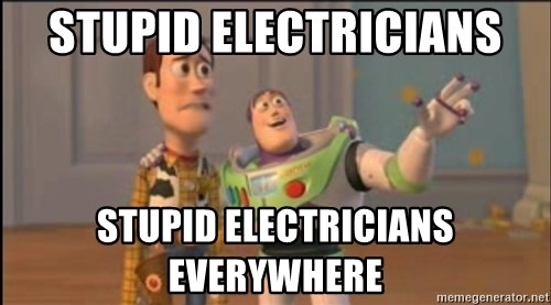 X, X Everywhere  - Stupid electricians stupid Electricians everywhere