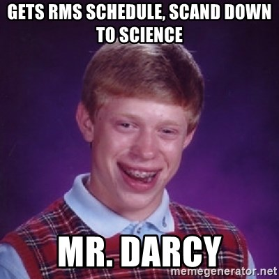 Bad Luck Brian - gets rms schedule, scand down to science mr. darcy