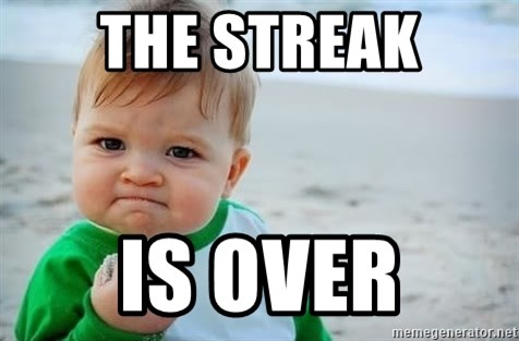 fist pump baby - THE streak is over
