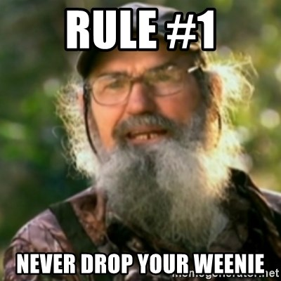 Duck Dynasty - Uncle Si  - Rule #1 Never drop your weenie