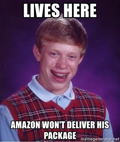 Bad Luck Brian - LIVES HERE AMAZON WON'T DELIVER HIS PACKAGE
