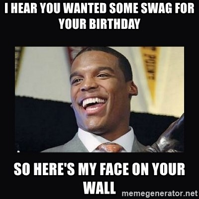 Cam Newton - i hear you wanted some swag for your birthday so here's my face on your wall