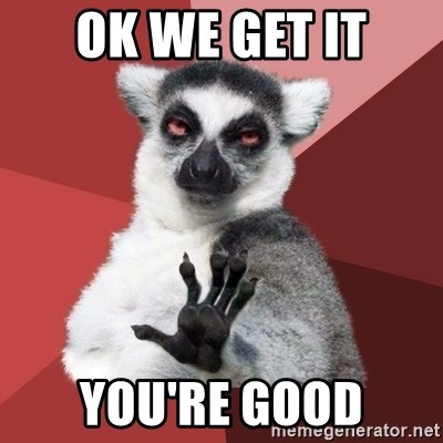 Chill Out Lemur - Ok we get it you're good