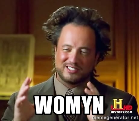 Ancient Aliens -  Womyn