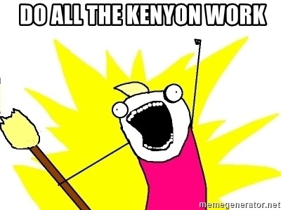 X ALL THE THINGS -  DO ALL THE KENYON WORK