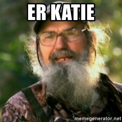 Duck Dynasty - Uncle Si  - ER Katie