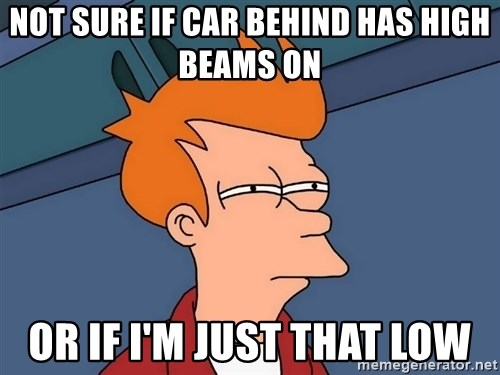 Futurama Fry - Not sure if car behind has High beams on Or if i'm just that low
