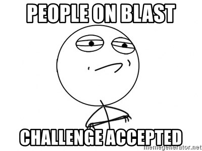 Challenge Accepted - PEOPLE ON BLAST CHALLENGE ACCEPTED