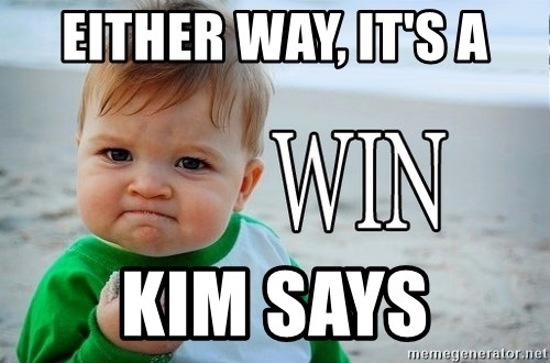 Win Baby - Either way, it's a Kim says