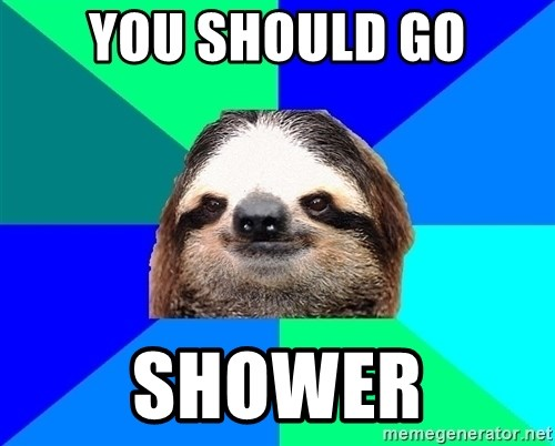 Socially Lazy Sloth - YOU SHOULD GO SHOWER