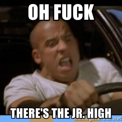 fast and furious - OH FUCK THERE's THE JR. HIGH