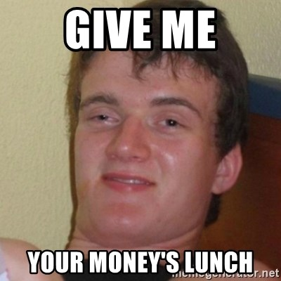 Stoner Stanley - GIVE ME your money's lunch