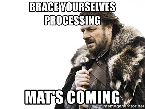 Winter is Coming - brace yourselves processing mat's coming