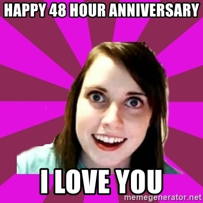 Over Obsessive Girlfriend - Happy 48 Hour annivErsaRy  I love You