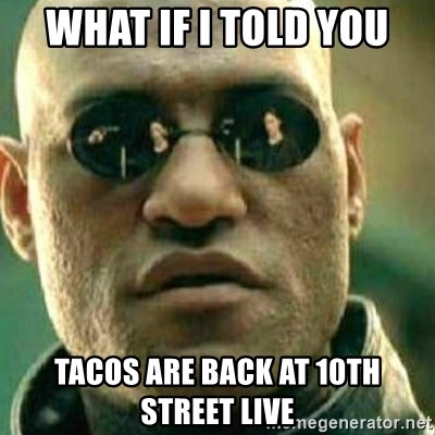 What If I Told You - what if i told you tacos are back at 10th street live