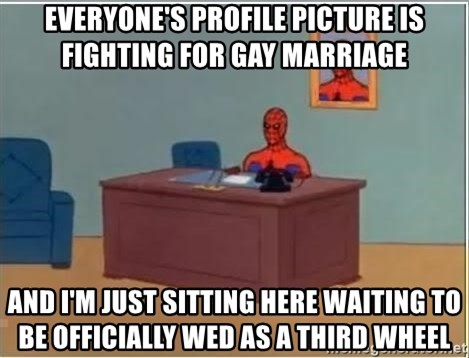 Spiderman Desk - Everyone's profile picture is fighting for gay marriage and I'M just sitting here waiting to be officially wed as a third wheel