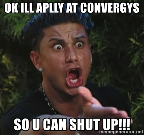 Pauly D - Ok ill aplly at convergys So u can SHUT Up!!!