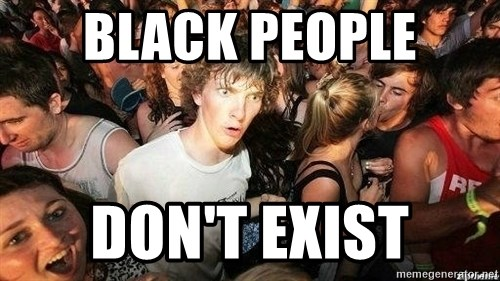 -Sudden Clarity Clarence - black people don't exist