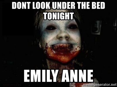scary meme - DONT LOOK UNDER THE BED TONIGHT EMILY ANNE