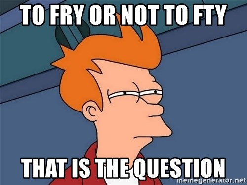 Futurama Fry - To fry or not to fty that is the question
