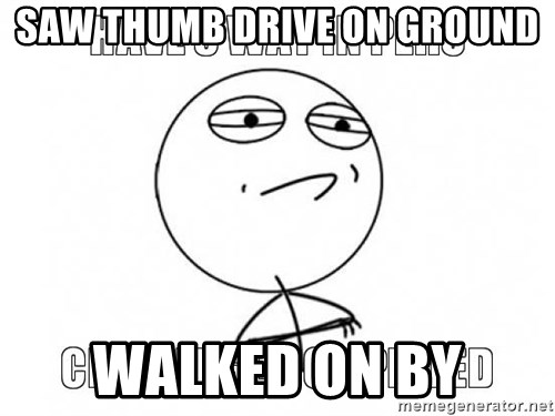 Challenge completed - SAW THUMB DRIVE ON GROUND WALKED ON BY