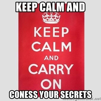 Keep Calm - KEEP CALM AND CONESS YOUR SECRETS