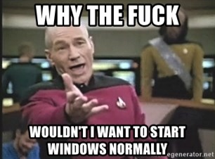 Picard Wtf - WHy the fuck wouldn't i want to start windows normally