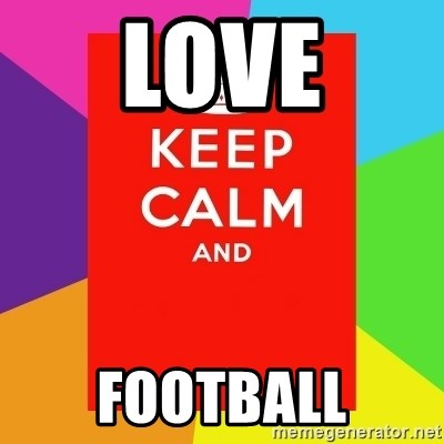 Keep calm and - LOVE FOOTBALL
