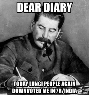 Dear Diary - dear diary today lungi people again downvoted me in /r/india