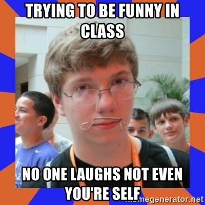 LOL HALALABOOS - TRYING TO BE FUNNY IN CLASS NO ONE LAUGHS NOT EVEN YOU'RE SELF