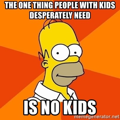 Homer Advice - the one thing people with kids desperately need  is no kids