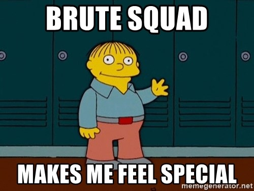 Ralph Wiggum - Brute squad makes me feel special