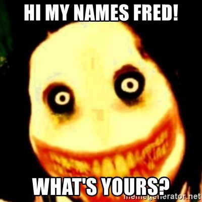 Tipical dream - HI MY NAMES FRED! WHAT'S YOURS?