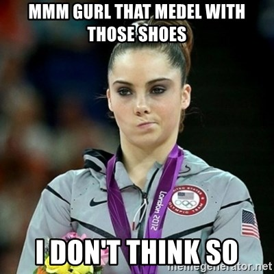 Not Impressed McKayla - MMM GURL THAT MEDEL WITH THOSE SHOES I DON'T THINK SO