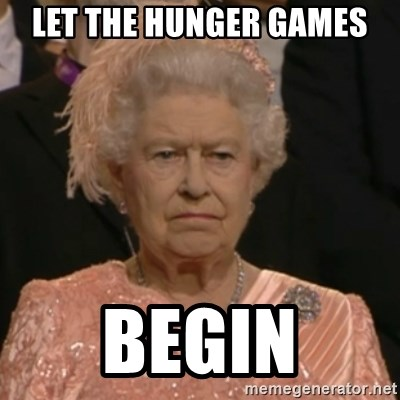 Unhappy Queen - LET THE HUNGER GAMES BEGIN